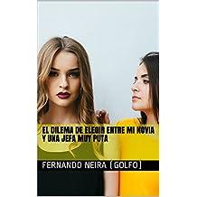 El  dilema de elegir entre mi novia y una jefa muy puta (Spanish Edition)