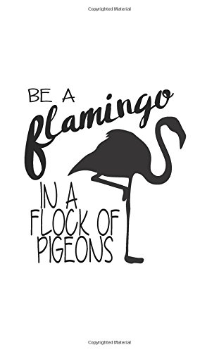 "Download Be a flamingo in a flock of pigeons ,Notebook, Small Journal Series, 150P, 5""x8"" PDF"