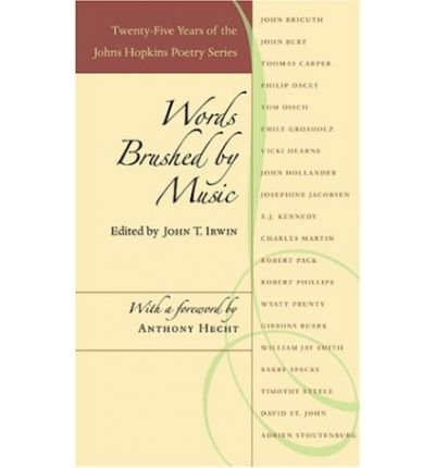 [(Words Brushed by Music: Twenty-five Years of the Johns Hopkins Poetry Series)] [Author: John T. Irwin] published on (November, 2004) PDF