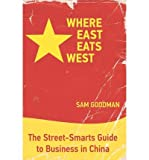 img - for [ Where East Eats West: The Street-Smarts Guide to Business in China Goodman, Sam ( Author ) ] { Paperback } 2009 book / textbook / text book