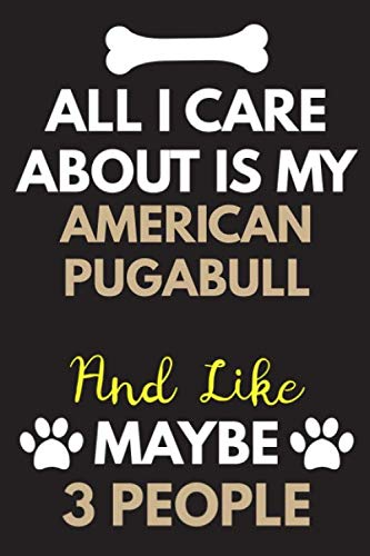 All I Care About Is My American Pugabull Notebook / Journal 6x9 Ruled Lined 120 Pages School Degree Student Graduation university: for American ... blotter birthday gift journal notebook diary 1
