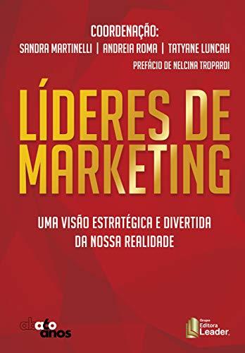 Líderes De Marketing - Uma Visão Estratégica E Divertida Da Nossa Realidade