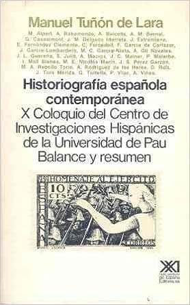 Historiografía española contemporánea: X Coloquio del Centro de Investigaciones Hispánicas de la Universidad de Pau Historia: Amazon.es: Tuñón de Lara, Manuel, El Cubri: Libros