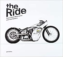The Ride New Custom Motorcycles And Their Builders Chris Hunter R Klanten 9783899554915 Amazon Com Books