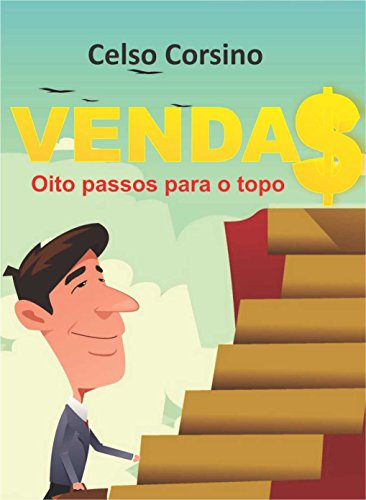 VENDAS - OITO PASSOS PARA O TOPO: MOTIVAÇÃO EM VENDAS (Portuguese Edition)