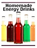 Homemade Energy Drinks: The Ultimate Recipe Guide