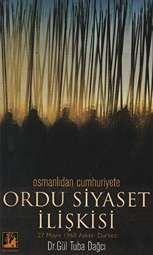 Download Osmanlidan Cumhuriyete Ordu Siyaset Iliskisi 27 Mayis 1960 Askeri Darbesi pdf epub