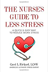 The Nurse's Guide to Less Stress: A Quick & Easy Way to Reduce Work Stress Paperback