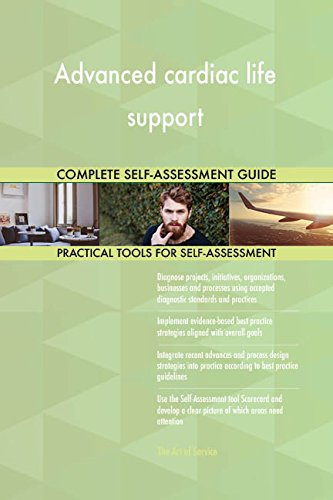Advanced cardiac life support All-Inclusive Self-Assessment - More than 680 Success Criteria, Instant Visual Insights, Comprehensive Spreadsheet Dashboard, Auto-Prioritized for Quick Results