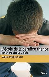 L'école de la dernière chance : Un an de classe-relais (Essais - Documents)