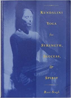Kundalini Yoga for Strength, Success, and Spirit by Singh, Ravi (September 1, 1991)