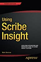 Using Scribe Insight: Developing Integrations and Migrations using the Scribe Insight Platform Front Cover