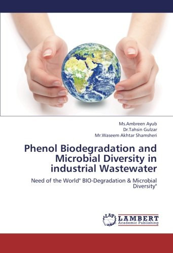 """Read Online Phenol Biodegradation and Microbial Diversity in industrial Wastewater: Need of the World"""" BIO-Degradation & Microbial Diversity"""" pdf"""