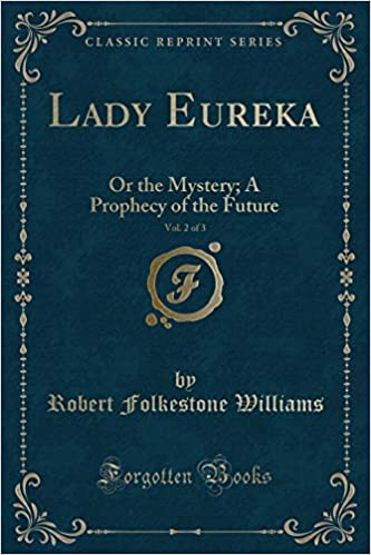 Lady Eureka, Volume 2 or, The Mystery: A Prophecy of the Future