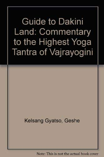 Guide to Dakini Land: Commentary to the Highest Yoga Tantra ...