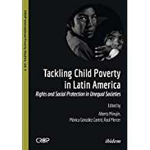 Tackling Child Poverty in Latin America: Rights and Social Protection in Unequal Societies (CROP International Poverty Studies Book 2) (English Edition)