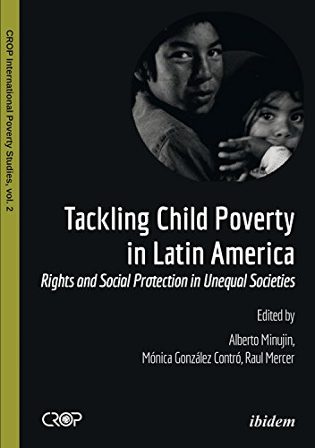 Tackling Child Poverty in Latin America: Rights and Social Protection in Unequal Societies (CROP International Poverty Studies Book 2)