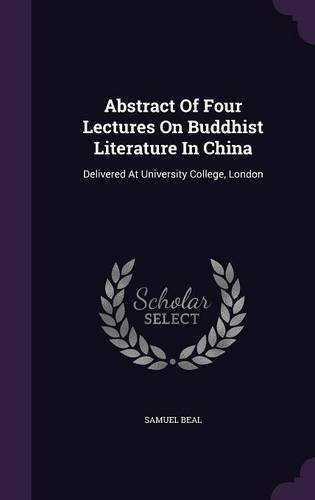 Abstract of Four Lectures on Buddhist Literature in China: Delivered at University College, London PDF ePub book