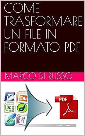 Come Trasformare Un File In Formato Pdf Italian Edition