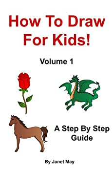 How To Draw For Kids! Volume 1 by [May, Janet]
