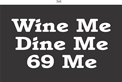 0bf01b8b8 Image Unavailable. Image not available for. Color: Wine Me Dine Me 69 Me Vinyl  Decal ...