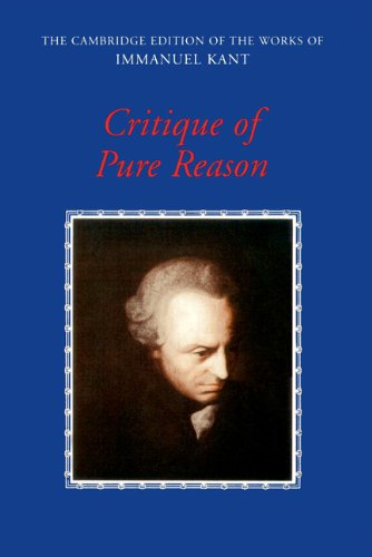 Critique Of Pure Reason  The Cambridge Edition Of The Works Of Immanuel Kant   English Edition