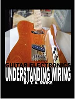 guitar electronics understanding wiring learn step by step how to rh amazon co uk 2 Pickup Guitar Wiring guitar electronics understanding wiring tim swike