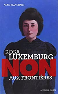 Rosa Luxemburg : non aux frontières, Blanchard, Anne