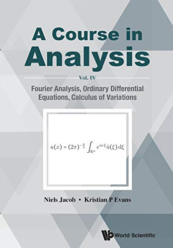 Course In Analysis, A - Vol. Iv: Fourier Analysis, Ordinary Differential Equations, Calculus Of Variations Niels Jacob