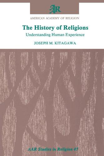 The History of Religions: Understanding Human Experience (AAR Studies in Religion)
