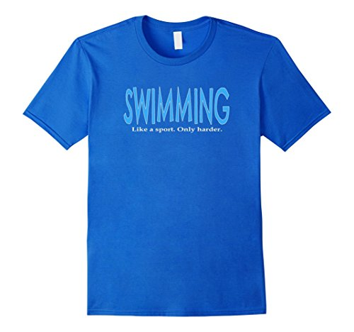 Men's Swimming Like a Sport Only Harder T-Shirt Shirt Tee Top T Small Royal Blue