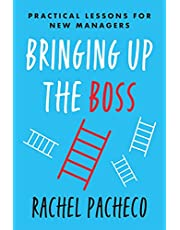 Bringing Up the Boss: Practical Lessons for New Managers