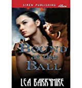 { BOUND AT THE BALL (SIREN PUBLISHING ALLURE) } By Barrymire, Lea ( Author ) [ Feb - 2013 ] [ Paperback ]
