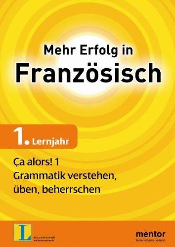 Mehr Erfolg in Französisch, 1. Lernjahr: Ça alors! 1: Grammatik verstehen, üben, beherrschen