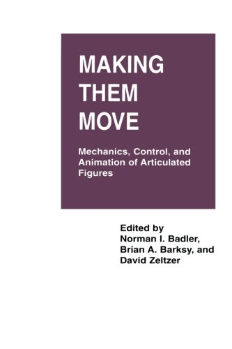 Making Them Move: Mechanics, Control & Animation of Articulated Figures (The Morgan Kaufmann Series in Computer Graphics) by Norman I Badler