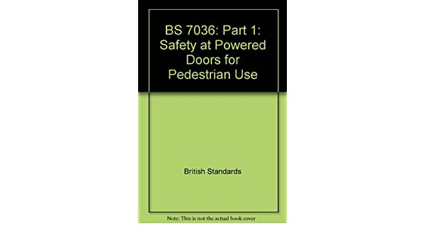 BS 7036 Part 1 Safety at Powered Doors for Pedestrian Use British Standards 9780580255960 Amazon.com Books  sc 1 st  Amazon.com & BS 7036: Part 1: Safety at Powered Doors for Pedestrian Use ... pezcame.com