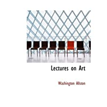 Lectures on Art by Washington Allston (2007-10-11)