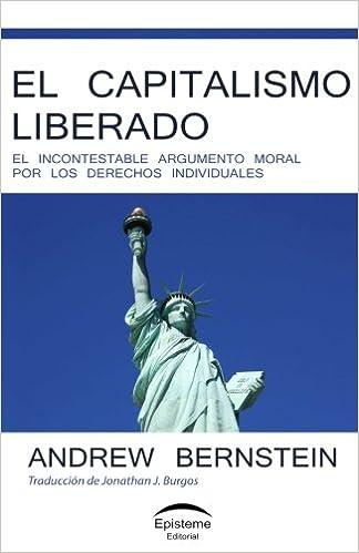 El capitalismo liberado: El incontestable argumento moral ...