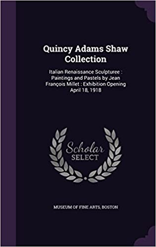Book Quincy Adams Shaw Collection: Italian Renaissance Sculpturee : Paintings and Pastels by Jean François Millet : Exhibition Opening April 18, 1918