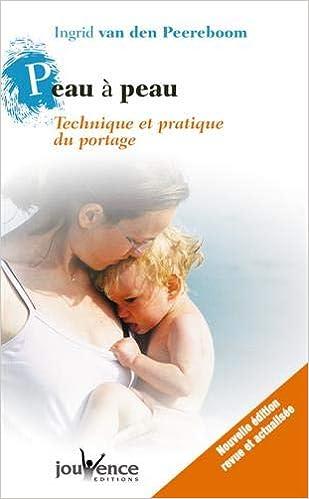 Amazon.fr - Peau à peau   Technique et pratique du portage - Ingrid Van den  Peereboom, Corinne Alexandre - Livres b142559bbef