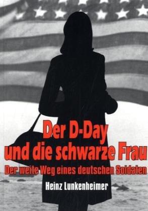 Der D-Day und die schwarze Frau: Der weite Weg eines deutschen Soldaten