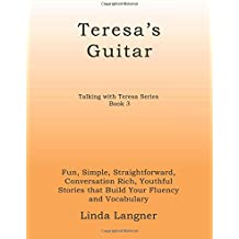 Teresa's Guitar: Fun, Simple, Straightforward, Conversation Rich, Youthful  Stories that Build Your Fluency and Vocabulary (Talking with Teresa Series)