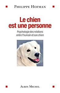 Le chien est une personne : Psychologie des relations entre l'humain et son chien par Philippe Hofman