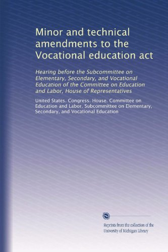 Minor and technical amendments to the Vocational education act: Hearing before the Subcommittee on Elementary, Secondary, and Vocational Education of ... Education and Labor, House of Representatives