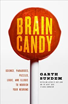Brain Candy: Science, Paradoxes, Puzzles, Logic, and Illogic to Nourish Your Neurons by [Sundem, Garth]