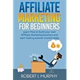 Affiliate Marketing: Learn How to Build Your Own Affiliate Marketing Business and Start Making Passive Income...