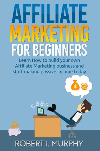 41LHzRDT9qL - Affiliate Marketing: Learn How to Build Your Own Affiliate Marketing Business and Start Making Passive Income Today (Make Money Online) (Volume 2)