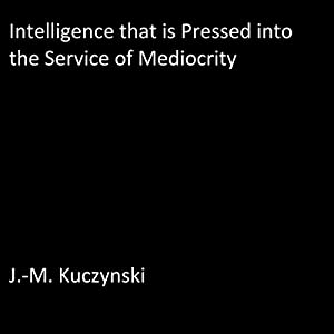 Intelligence That Is Pressed into the Service of Mediocrity Audiobook