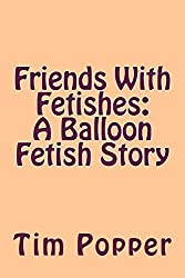 Friends With Fetishes: A Balloon Fetish Story