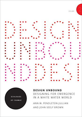 - Design Unbound: Designing for Emergence in a White Water World: Ecologies of Change (Infrastructures) (Volume 2)